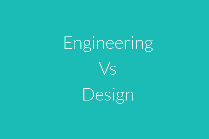 Engineering vs. Design%0A