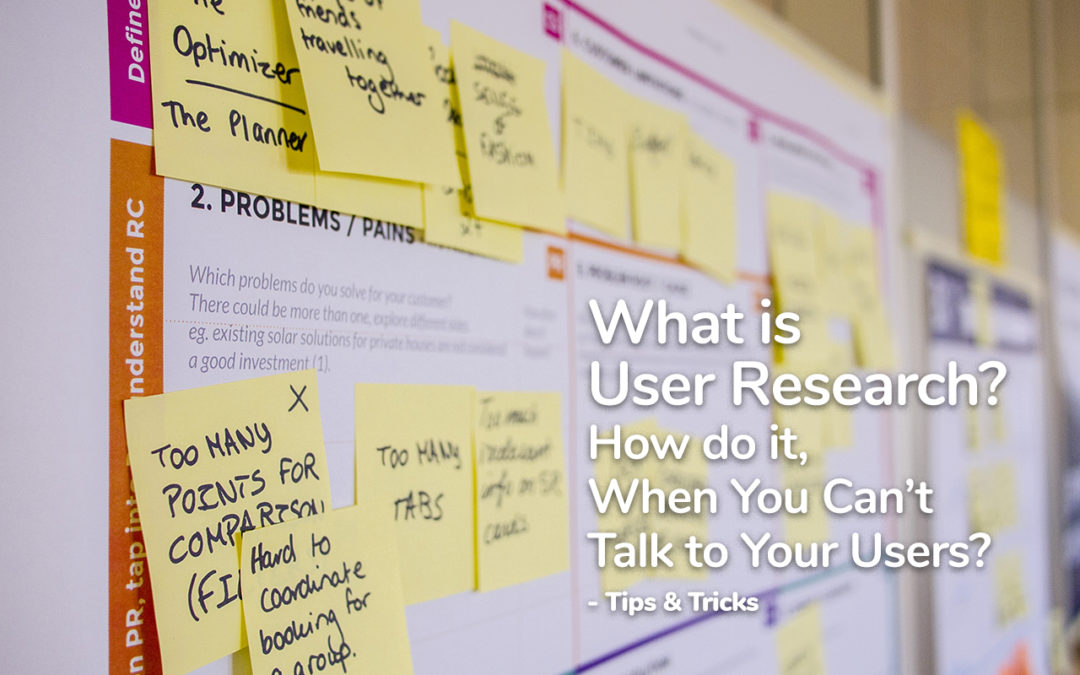What Is User Research? How Do It, When You Can't Talk To Your Users? - Tips And Tricks