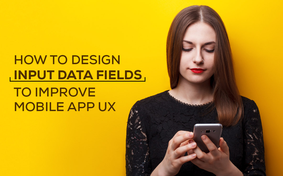 How To Design Input Data Fields To Improve Mobile App UX