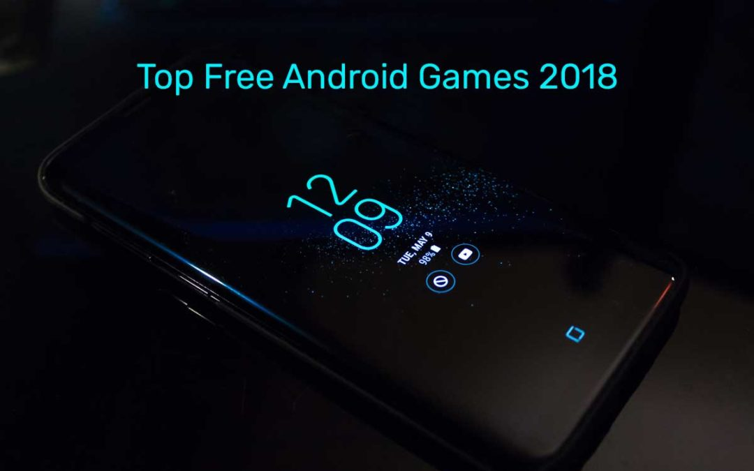 Top 7 Free Android Games Mobile Games You Should Play In 2018