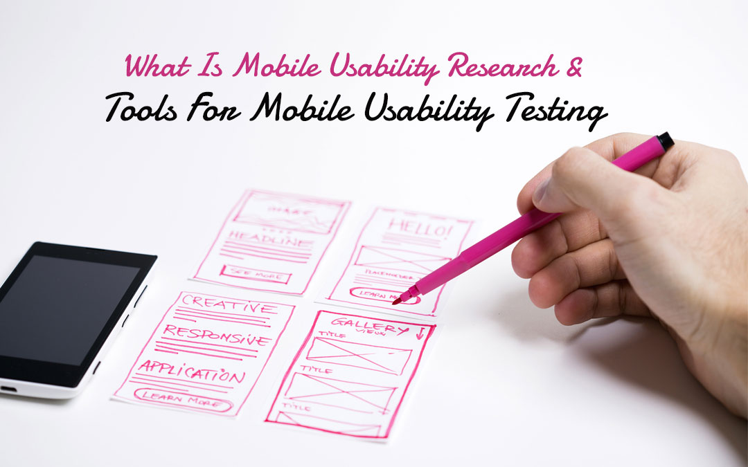 How To Do Mobile Usability Research And Tools For Mobile Usability Testing