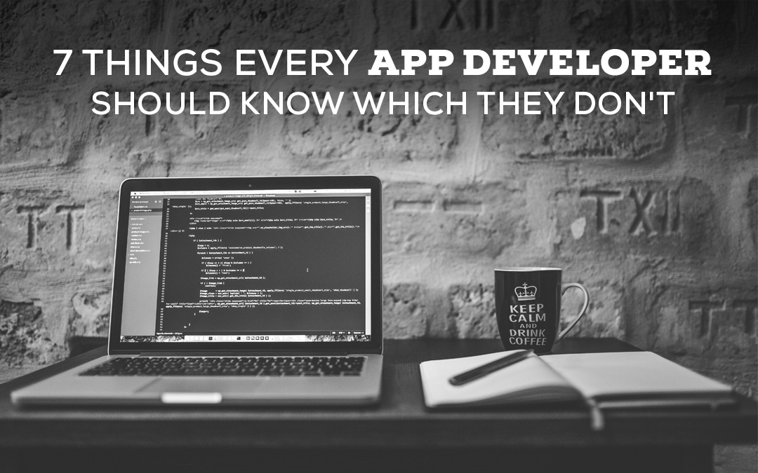 7 Things Every App Developer Should Know Which They Don't