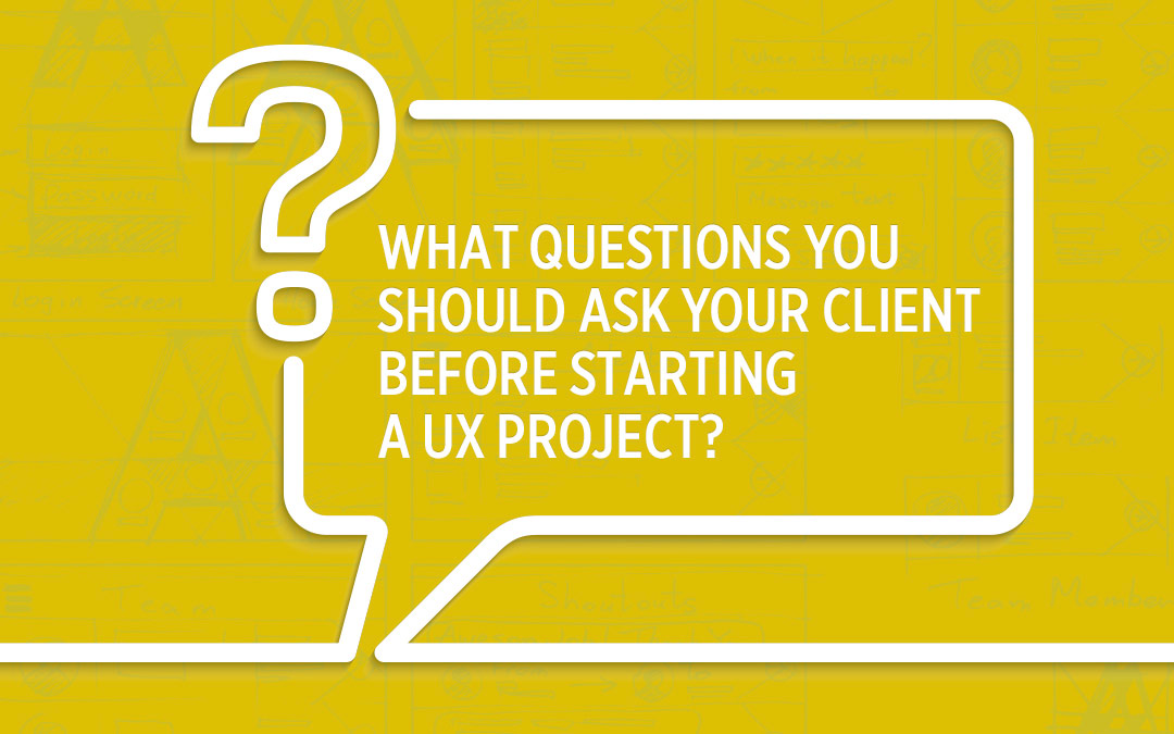 What Questions You Should Ask Your Client Before Starting a UX Project?