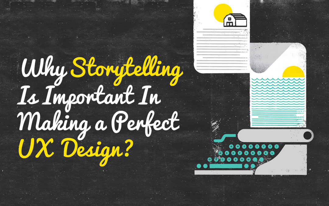 Why Storytelling Is Important In Making a Perfect UX Design?