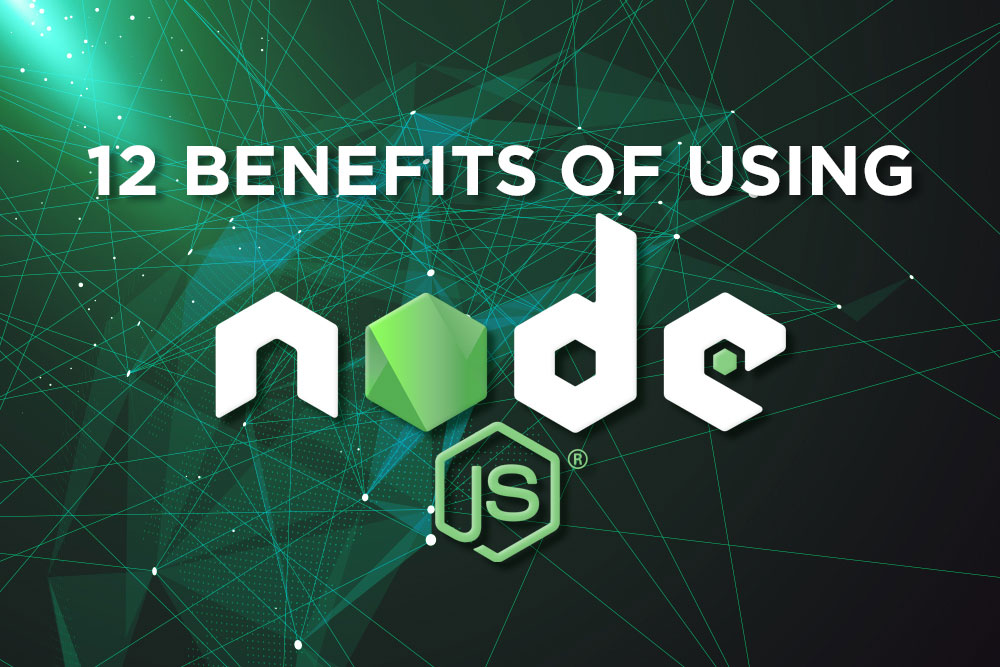 12 Benefits of Using Node.js For Web Applications