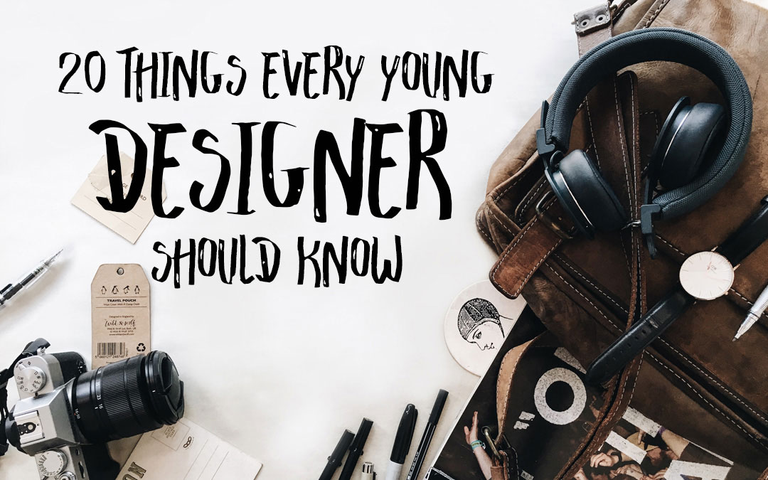 20 Things Every Young Designer Should Know