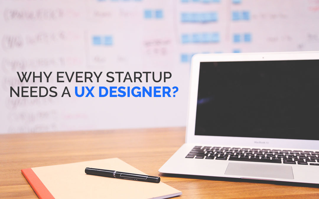 Why Every Startup Needs a UX Designer?