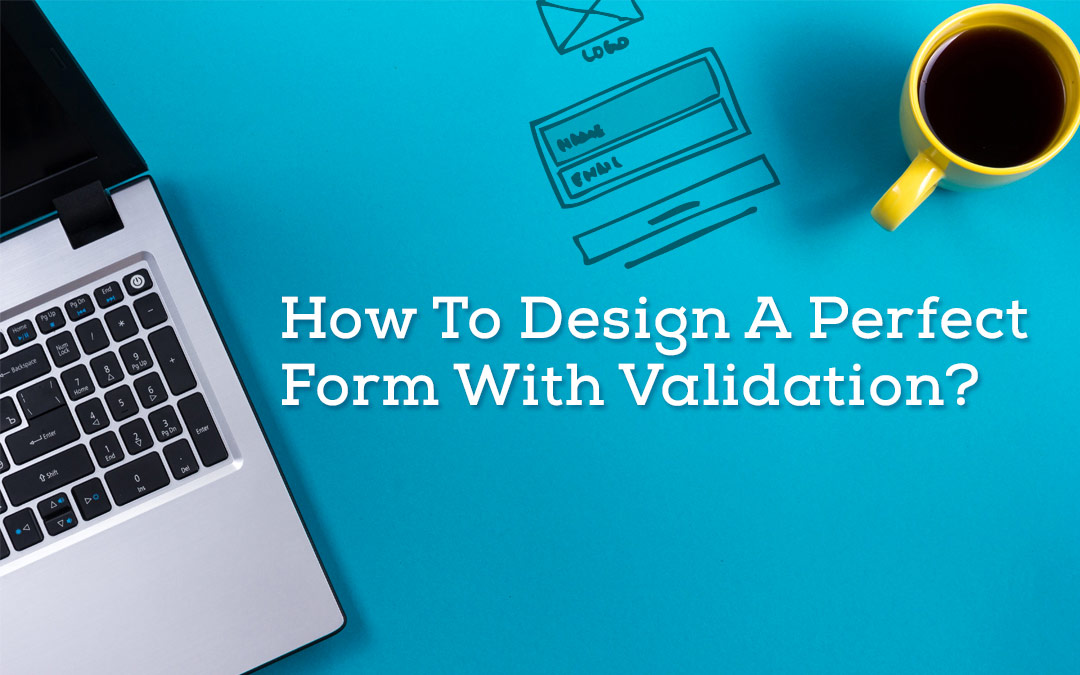 How To Design A Perfect Form With Validation?