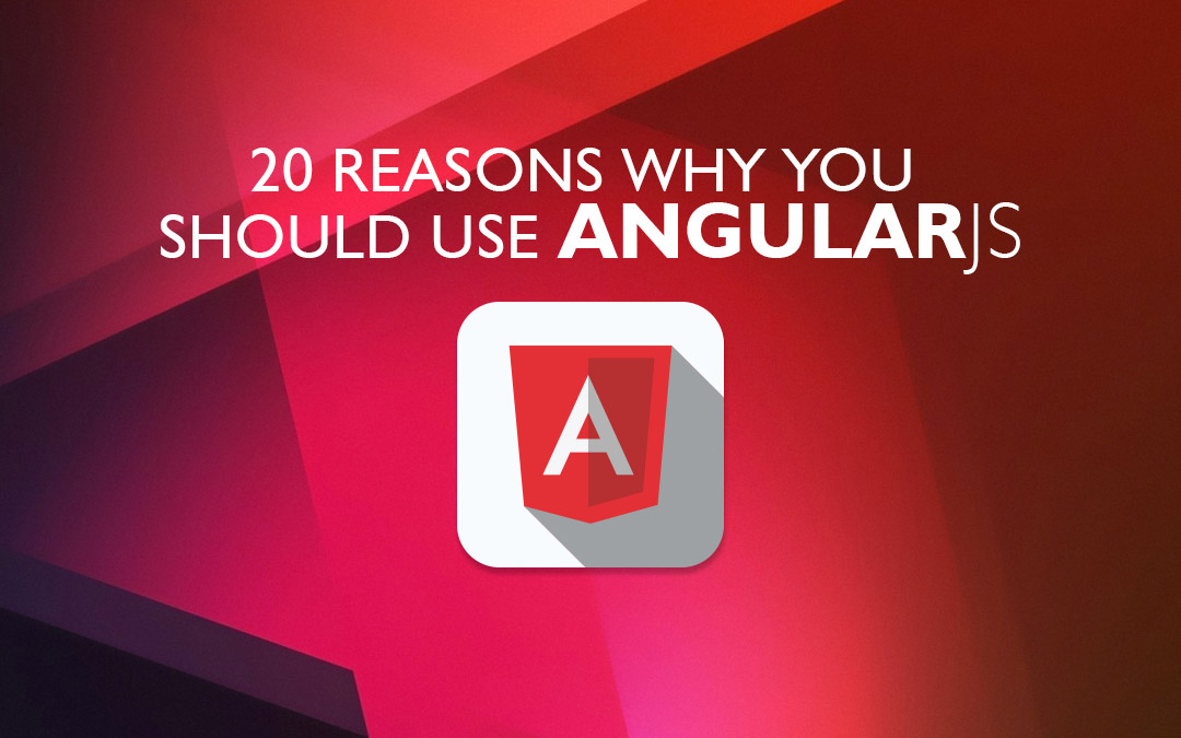 20 Reasons Why You Should Use AngularJs