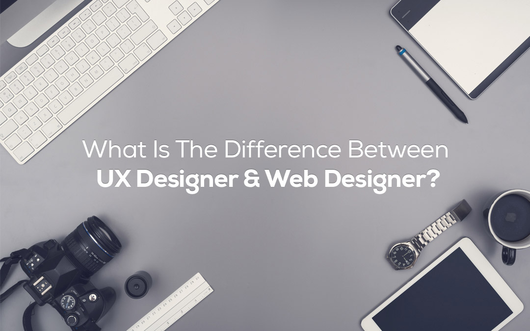 What Is The Difference Between UX Designer and Web Designer?