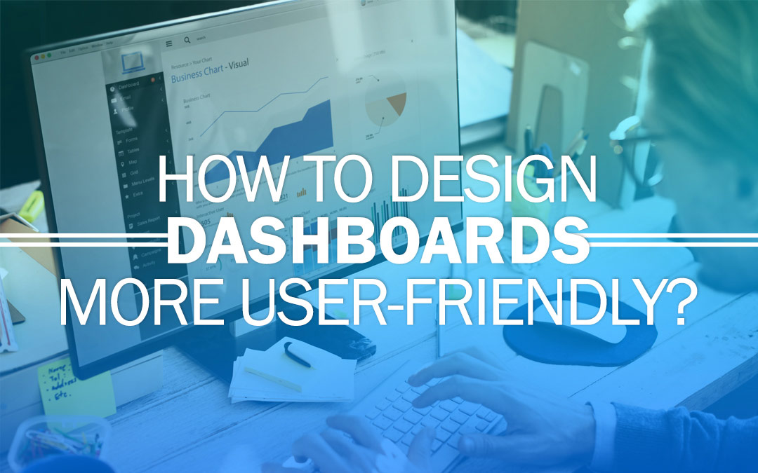 How To Design Dashboards More User-Friendly?