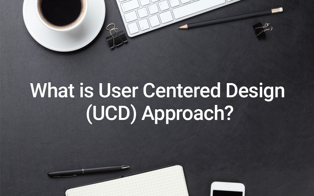 What Is User Centered Design (UCD) Approach ?
