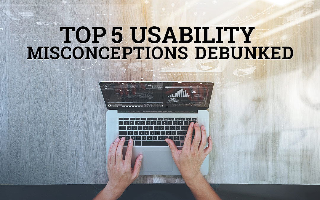 Top 5 Usability Misconceptions Debunked