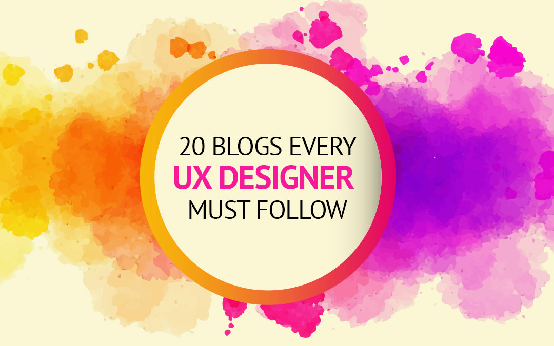 20 UX Blogs Every UX Designer Must Follow