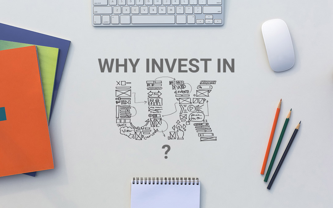 Why It's Important To Invest In UX?