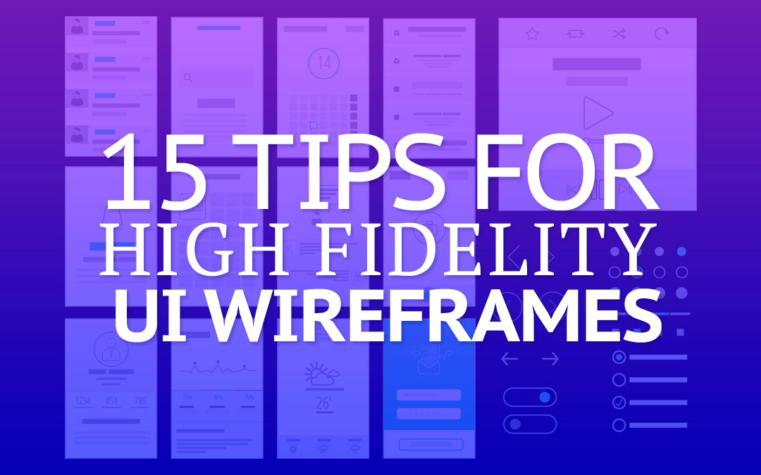 15 Tips For High Fidelity UI Wireframes