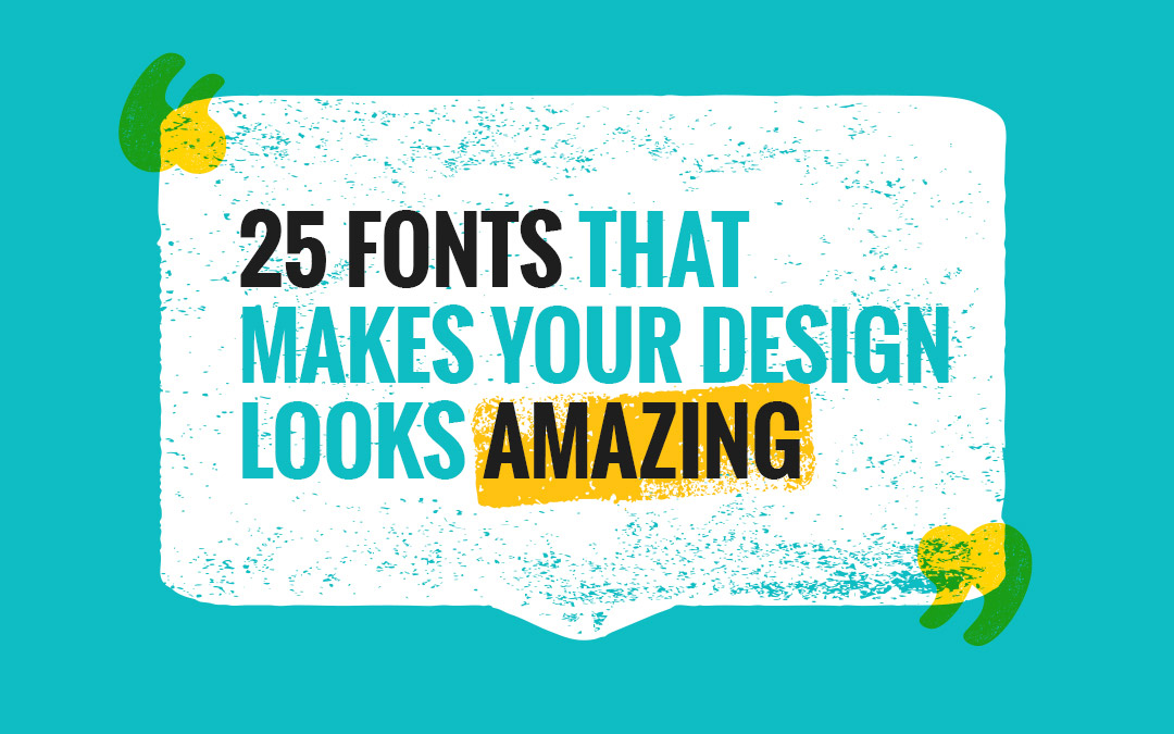 25 Fonts That Make Your Designs Look Amazing