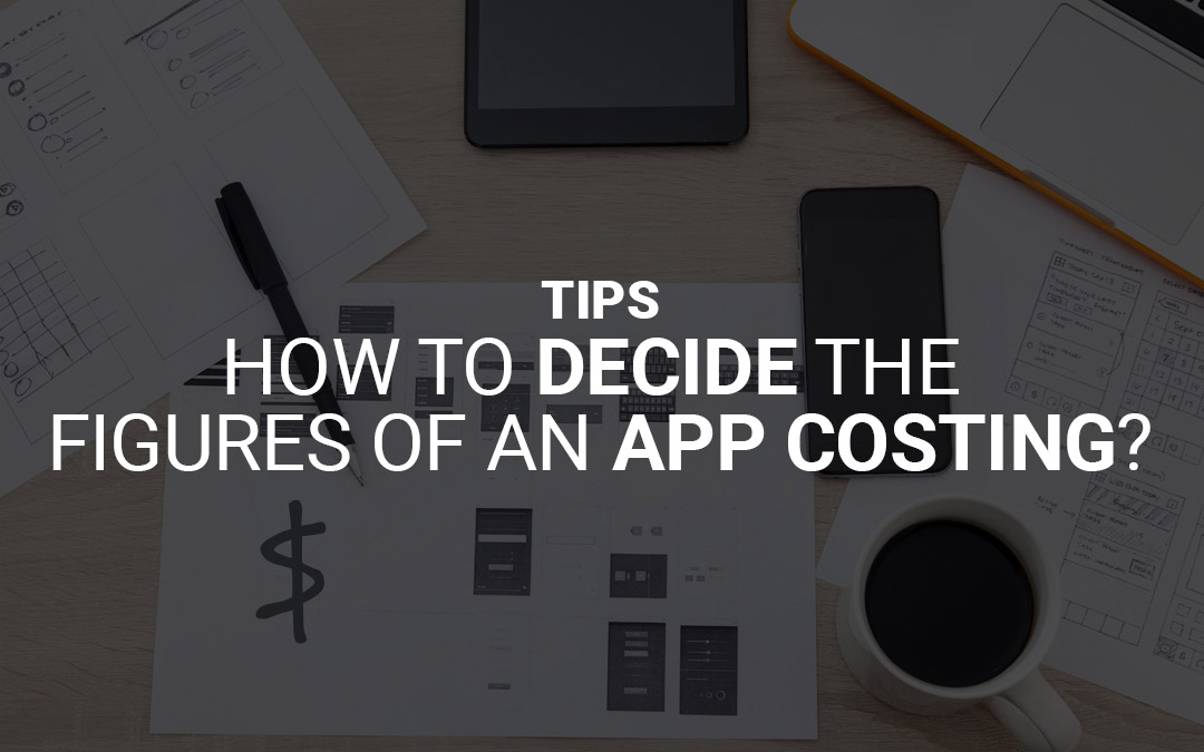 Tips: How To Decide The Figures Of An App Costing?