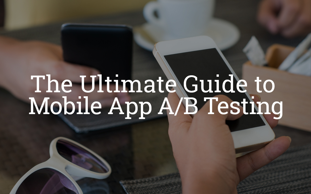 The Ultimate Guide To Mobile App A/B Testing