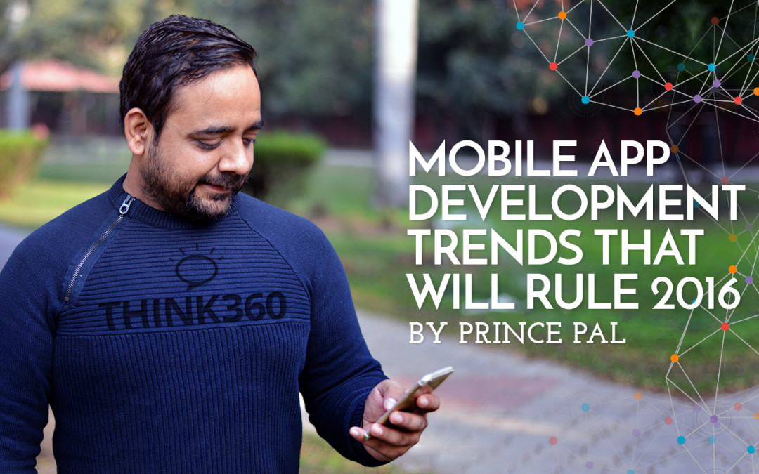 Mobile App Development Trends That Will Rule 2016