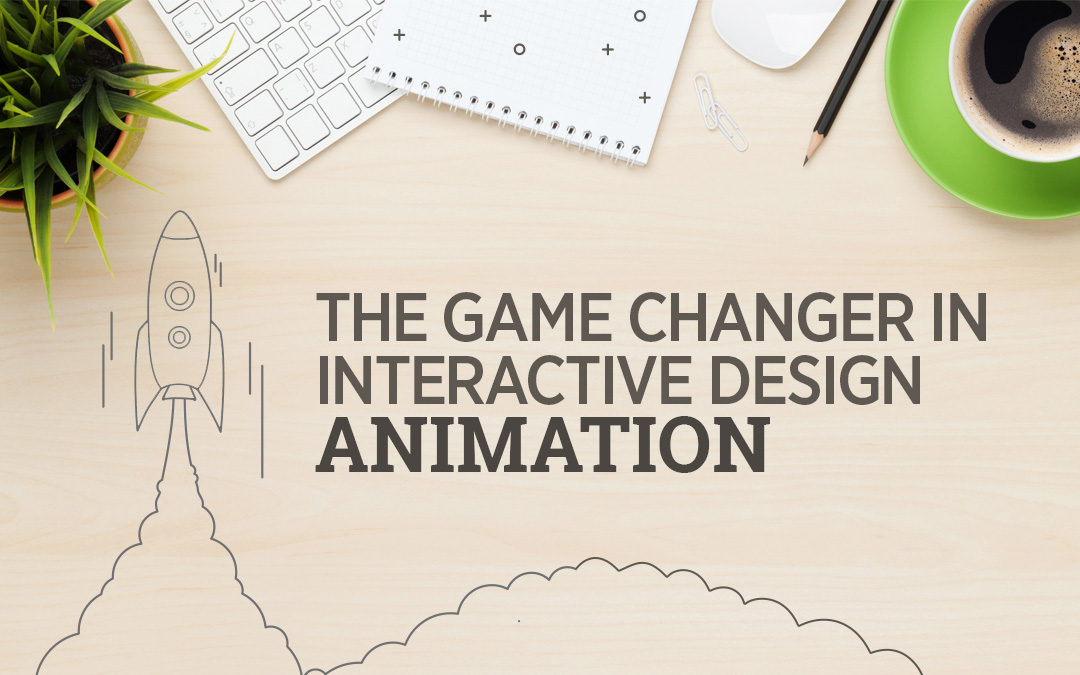 The Game Changer In Interactive Design – Animation