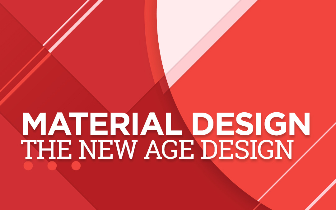 Material Design: The New Age Design
