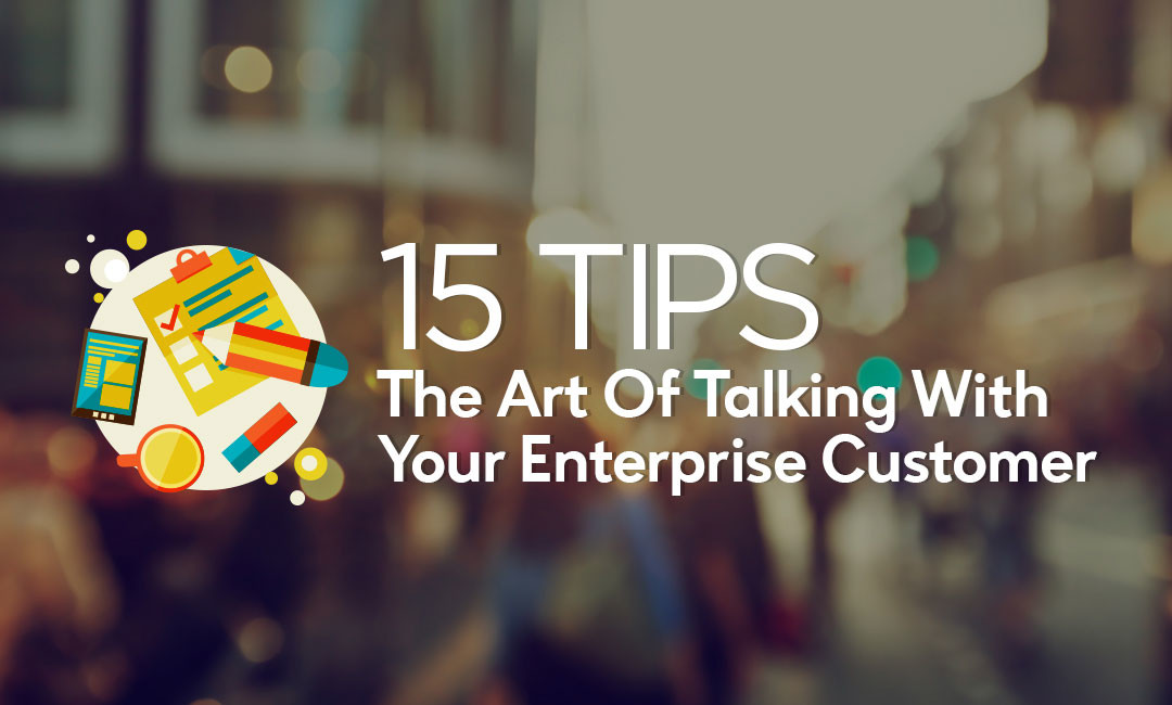 15 Tips – The Art Of Talking With Your Enterprise Customer