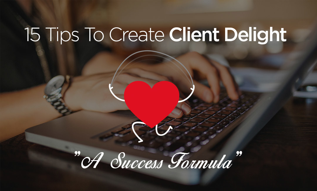 15 Tips To Create Client Delight – A Success Formula
