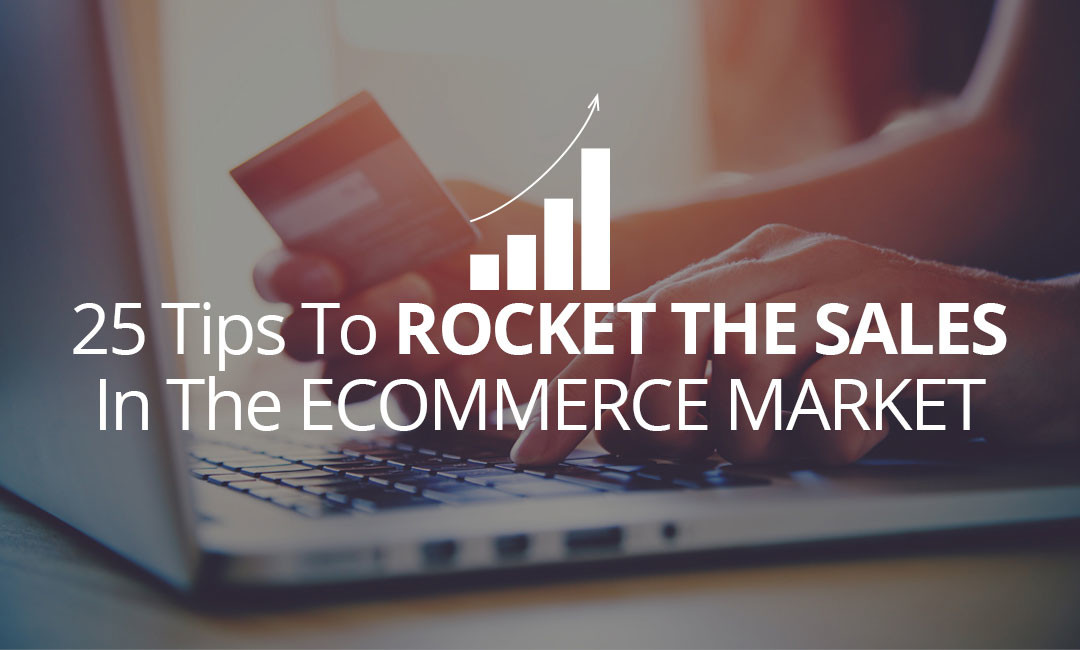 25 Tips To Rocket The Sales In The E-commerce Market