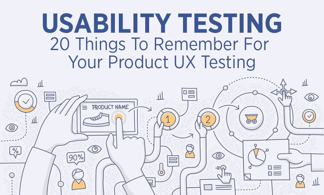 Usability Testing – 20 Things To Remember For Your Product UX Testing