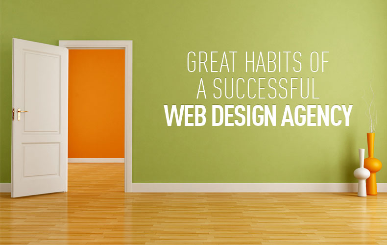 Great Habits of A Successful Web Design Agency
