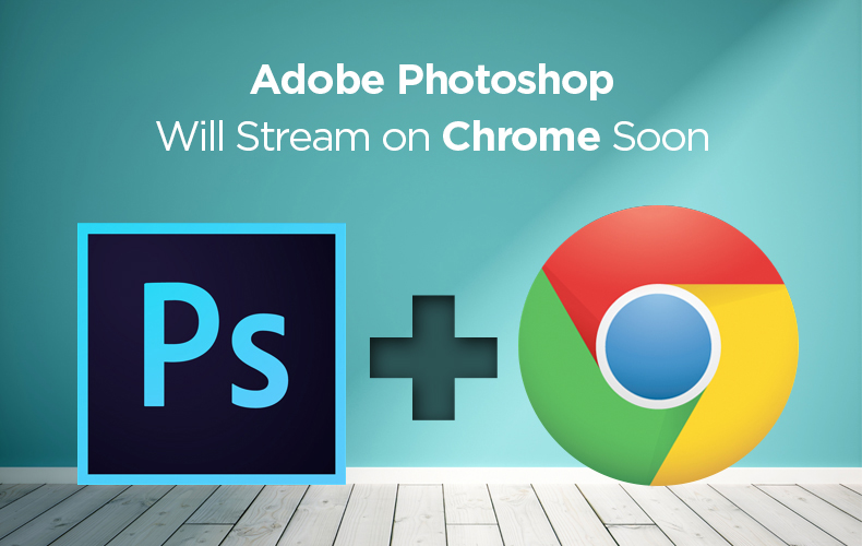 Adobe Photoshop Will Stream on Chrome Soon