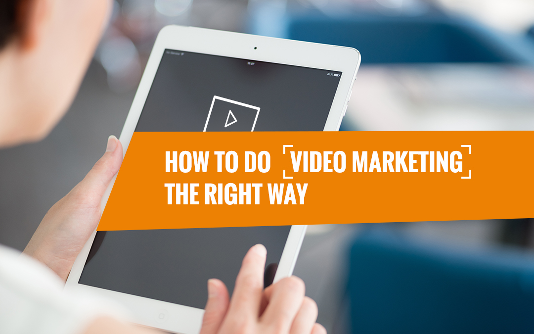 How To Do Video Marketing The Right Way – Infographics